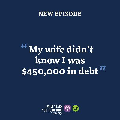 """4. """"My wife didn't know I had $450,000 of debt until yesterday"""""""