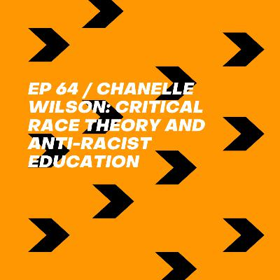 Chanelle Wilson: Critical Race Theory and Anti-Racist Education