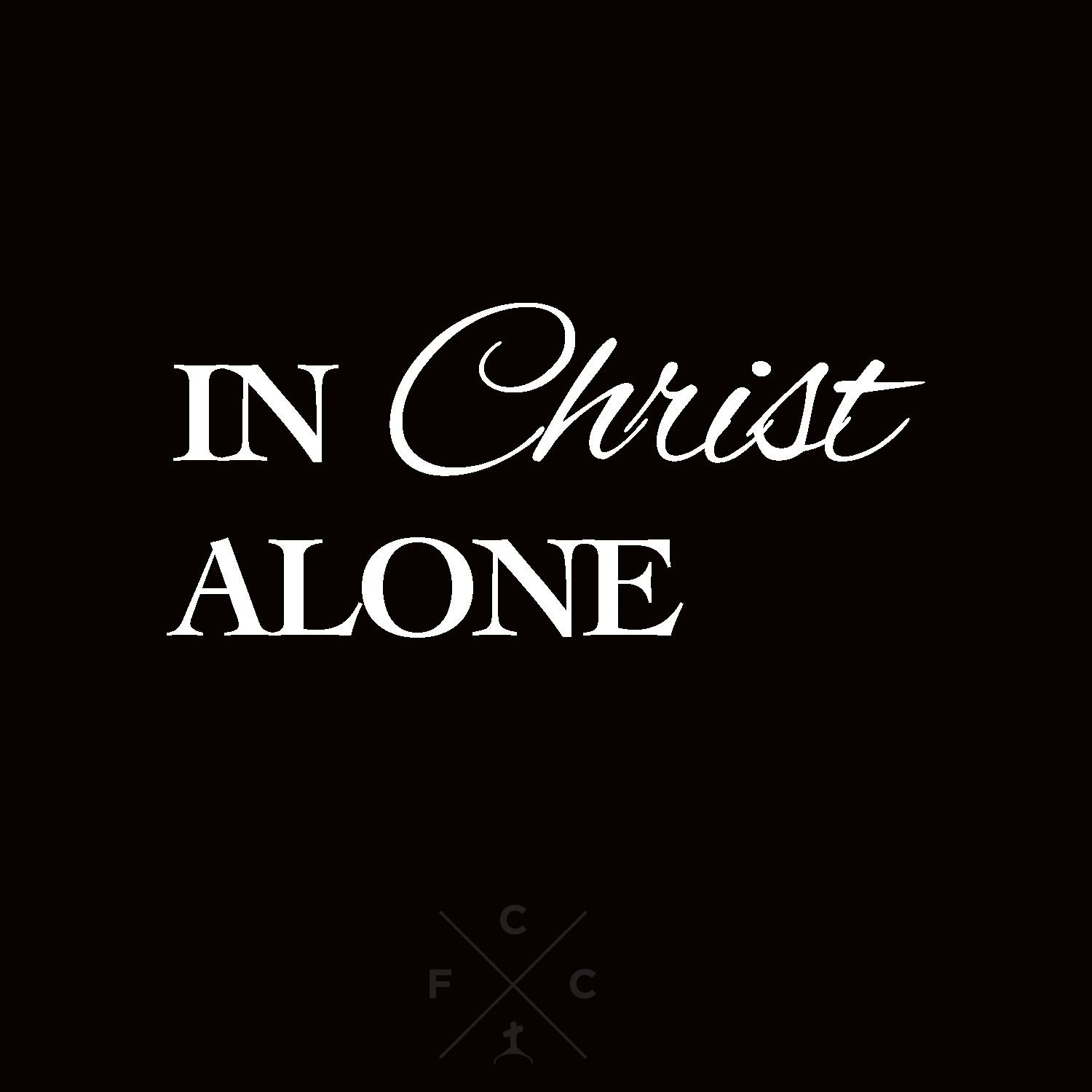 In Christ Alone (Part 1 - Against All Odds)