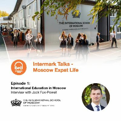 Episode 1: education in Moscow - interview with Jack Fox-Powell (International School of Moscow)