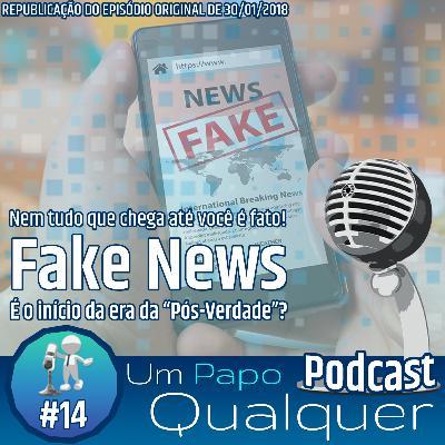 Fake News (Um Papo Qualquer  #14)