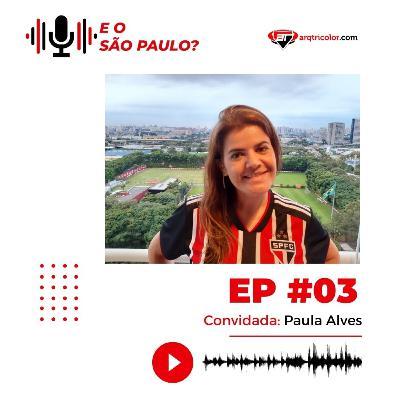 E o São Paulo? #03 - Paula Alves (Varanda Tricolor)