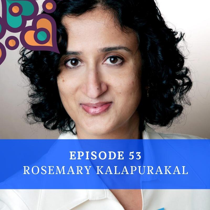 Episode 53 - Rosemary Kalapurakal