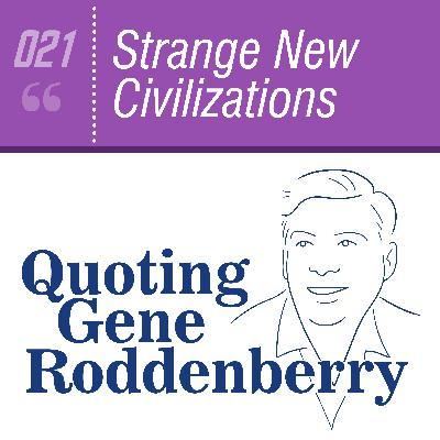 #021 Strange New Civilizations