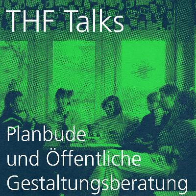 THF Talks #Spezial Planbude und Öffentliche Gestaltungsberatung