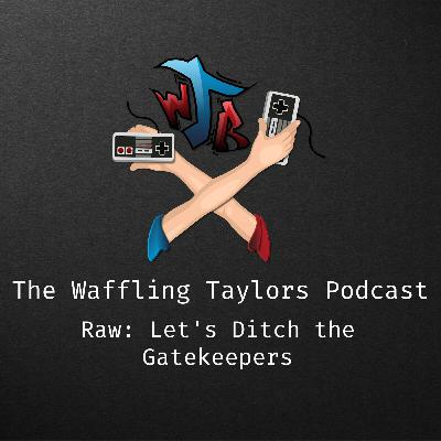 Raw with Jay: Let's Ditch The Gatekeepers