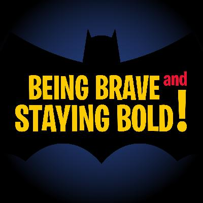 Being Brave & Staying Bold: S1 Ep 17 & 18