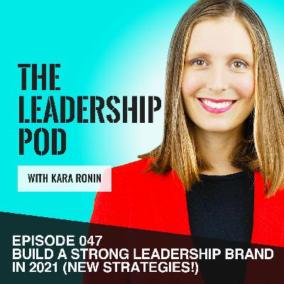 [047] Build a Strong Leadership Brand in 2021. New Strategies!
