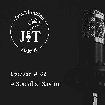 EP # 082 | A Socialist Savior