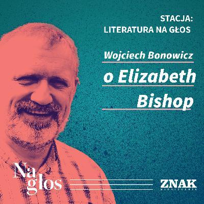 Stacja: literatura na głos | Wojciech Bonowicz o Elizabeth Bishop