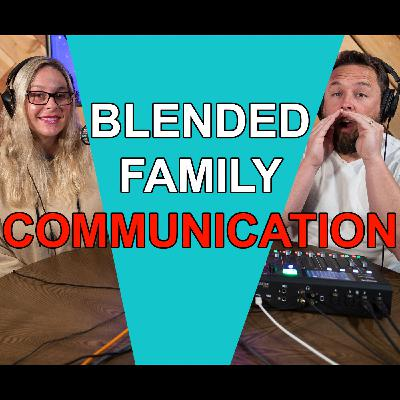 Blended Life EP. 80: Blended Family Communication