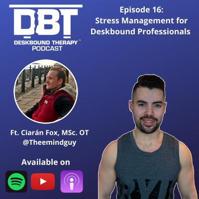 Ep 16: Stress Management For Deskbound Professionals Ft. Ciarán Fox (@Theemindguy)