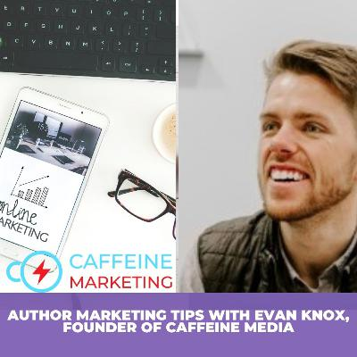 Author Marketing Tips with Evan Knox, Founder of Caffeine Marketing - A Must Listen for Writers!