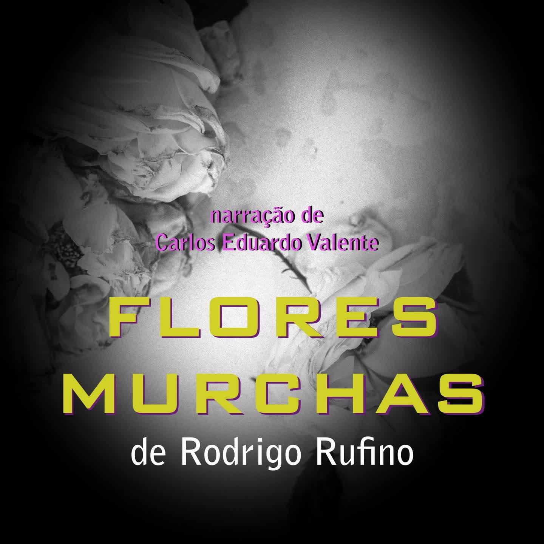 FLORES MURCHAS  - de Rodrigo Rufino