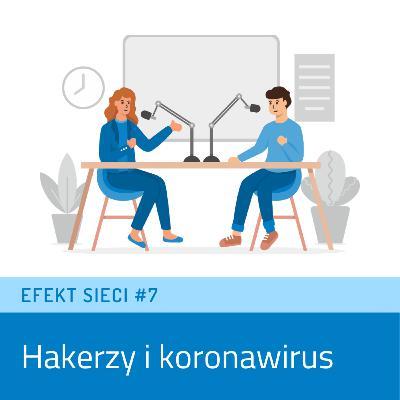 Efekt Sieci #7 - Hakerzy i koronawirus