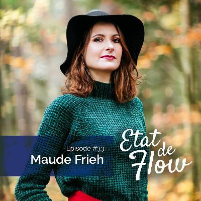 #33 - Maude Frieh - Se libérer du perfectionnisme, c'est s'ouvrir aux surprises de la vie