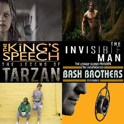 Week 153: (The Invisible Man (2020), The Unauthorized Bash Brothers Experience (2019), The Legend of Tarzan (2016), The King's Speech (2010))