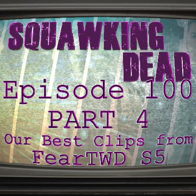 [Episode 100: Part 4] Our Best Clips Covering Fear The Walking Dead's 5th Season