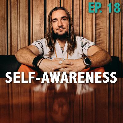 Ep. 18: Self-Awareness, Growing Out of Self-Importance