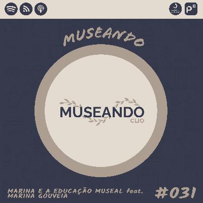 Museando #031: Marina e a Educação Museal feat. Marina Gouveia