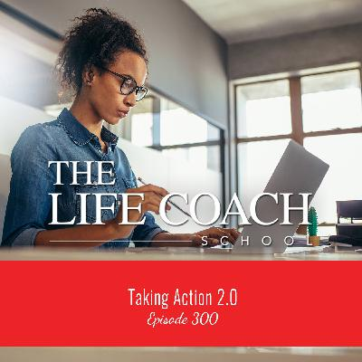 Ep #300: Taking Action 2.0