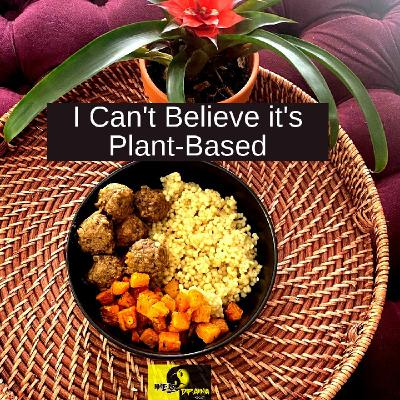 Episode 4: I Can't Believe it's Plant-Based