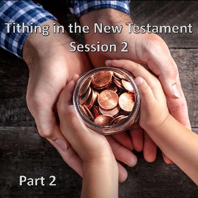 Session 2 - Tithing in the New Testament (Part 2)