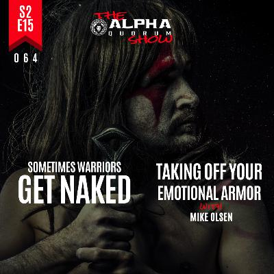 064: SOMETIMES WARRIORS GET NAKED: Taking Off Your Emotional Armor