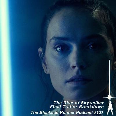 The Rise of Skywalker Final Trailer Breakdown - The Blockade Runner Podcast #127
