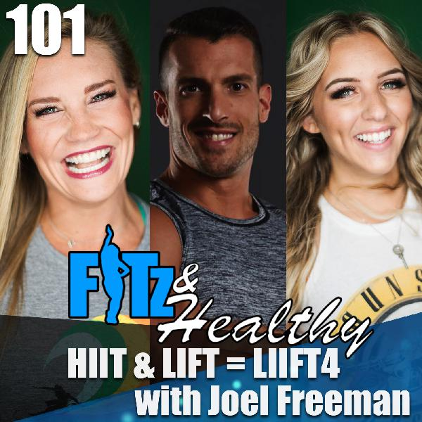 HIIT & LIFT = LIIFT4 with Joel Freeman - Podcast 101 of FITz & Healthy