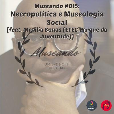 Museando #015: Necropolítica e Museologia Social ft. Marília Bonas (ETEC Parque da Juventude)