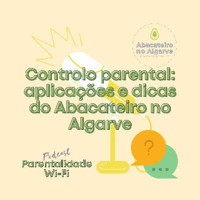 Controlo parental: aplicações e dicas do Abacateiro no Algarve