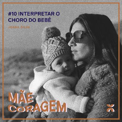 mãe coragem 10 // interpretar o choro do bebé com Joana Silva
