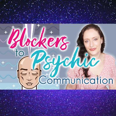 Can't Connect with Your Guides? Or Higher Self? Blockers to Psychic Communication. Help Is Here!