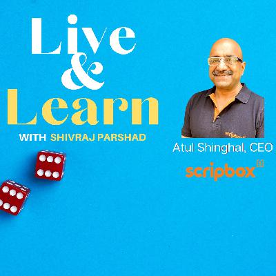 Ep 12. Removing the Fear and Decoding Personal Wealth Management with Atul Shinghal, Founder & CEO, Scripbox