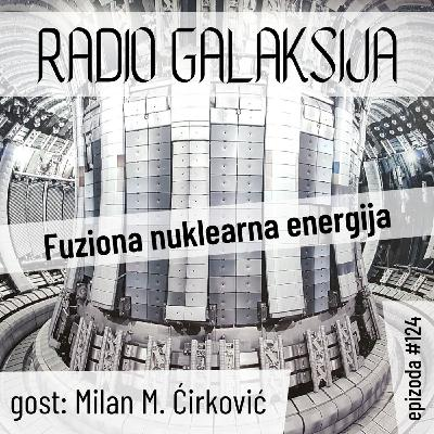 Radio Galaksija #124: Fuziona nuklearna energija (Milan M. Ćirković) [16-03-2021]