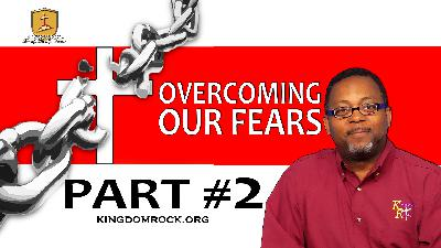 Part 2 - Overcoming Our Fears