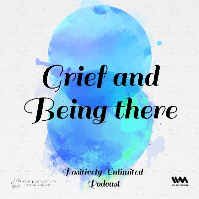 Ep. 72: Grief and Being There