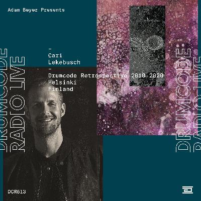 DCR513 – Drumcode Radio Live – Cari Lekebusch Drumcode Retrospective (2010-2020) Studio mix recorded in Helsinki