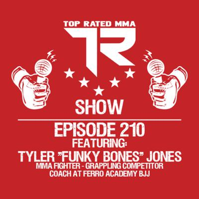"Ep. 210 - Tyler ""Funky Bones"" Jones - MMA Fighter - Grappling Competitor - Coach at Ferro Academy"