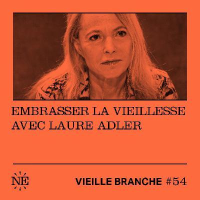 Embrasser la vieillesse avec Laure Adler