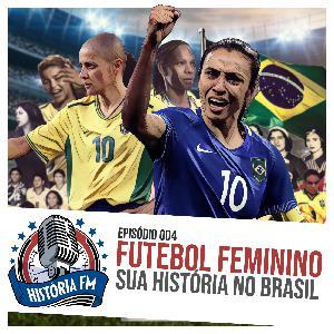 004 Futebol Feminino: sua história no Brasil