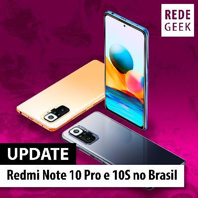 UPDATE - Redmi Note 10 Pro e 10S no Brasil