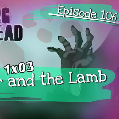 [Episode 106] The Walking Dead: World Beyond | 1x03 | The Tyger and the Lamb