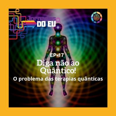 EP-17 Diga não ao Quântico! O problema das terapias quânticas