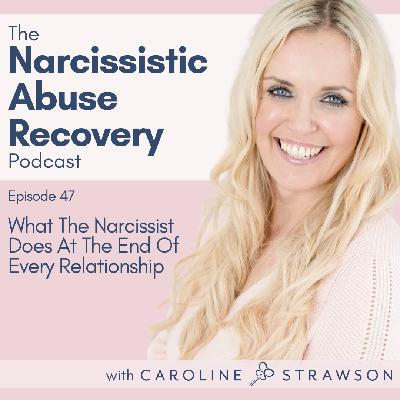 047 What The Narcissist Does At The End Of Every Relationship