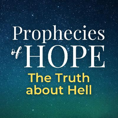 Prophecies of Hope | 16 | The Truth about Hell
