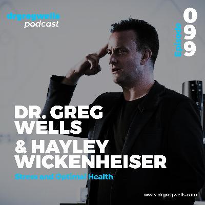#99. Dr. Greg Wells & Hayley Wickenheiser on Stress and Optimal Health