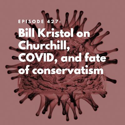 Bill Kristol on Churchill, COVID, and Fate of Conservatism