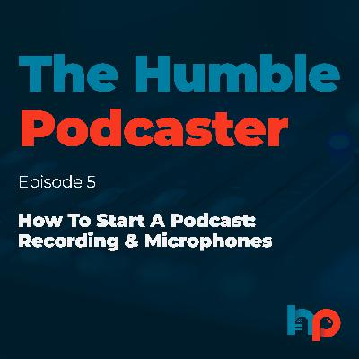 How To Start A Podcast: Microphones & Recording
